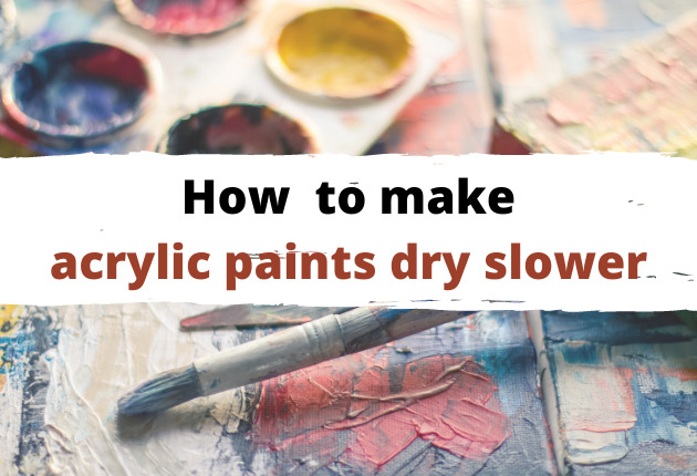 How to make acrylic paint dry slower