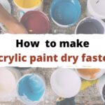 How to Make Acrylic Paint Dry Faster