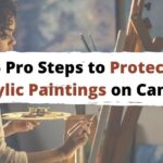 5 Pro Steps to Protect Acrylic Paintings on Canvas
