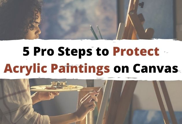 how to protect acrylic paintings on canvas