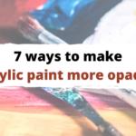 7 Ways to Make Acrylics More Opaque