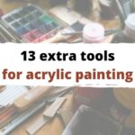 13 Tools for Acrylic Painting