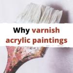 Why varnish acrylic painting?