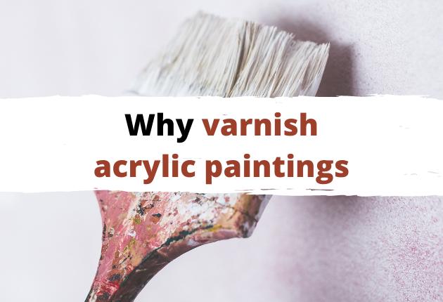 why varnish acrylic painting