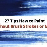 27 Tips How to Paint Without Brush Strokes or Marks