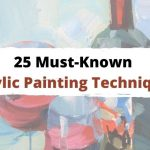 25 Must-Known Acrylic Painting Techniques for Beginners