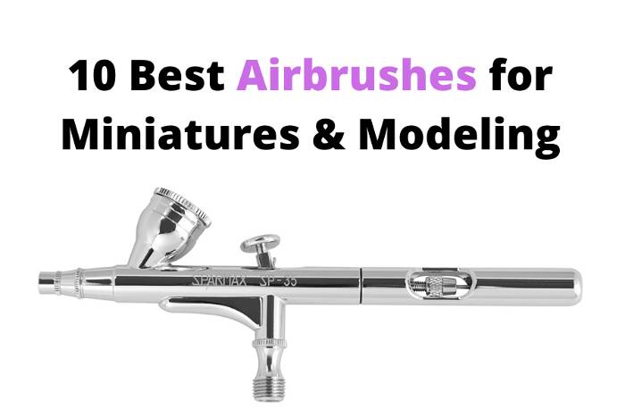 best airbrush for miniatures