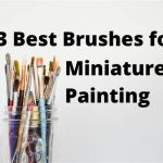 13 Best Brushes for Miniature Painting [Brushes under $20 included]