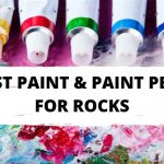 Best Paint for Rocks & Pens for Rock Painting